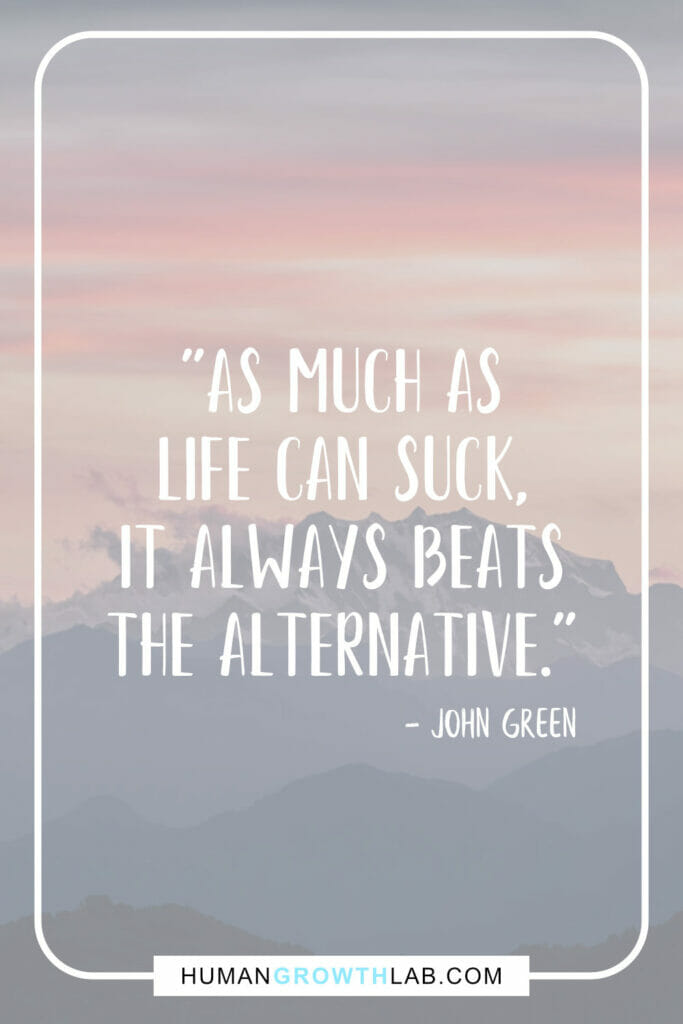 "John Green quotes about how life sucks - ""As much as 