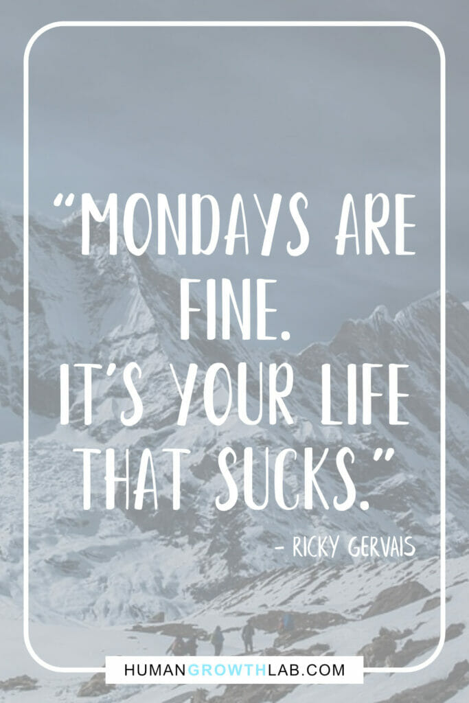 "Ricky Gervais quote on life sucks - ""Mondays are 