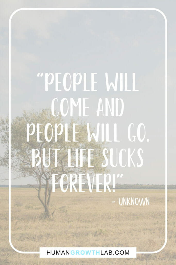"Unknown quotes about life sucks - ""People will 