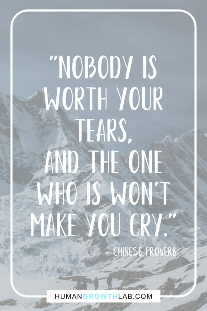 """Chinese saying about love - """"Nobody is worth your tears, and the one who is won't make you cry."""""""